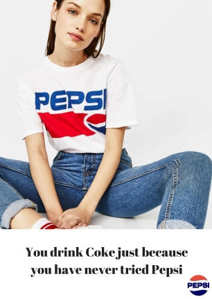 You drink Coke just because you have never tried Pepsi